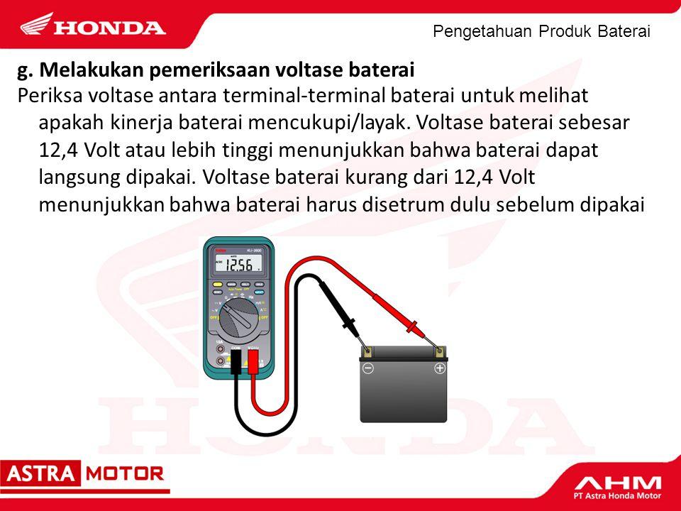 Pengetahuan Produk Baterai g. Melakukan pemeriksaan voltase baterai Periksa voltase antara terminal-terminal baterai untuk melihat apakah kinerja bate