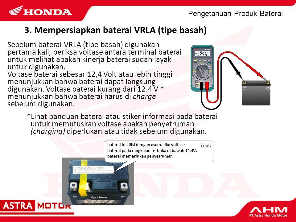 Pengetahuan Produk Baterai *Lihat panduan baterai atau stiker informasi pada baterai untuk memutuskan voltase apakah penyetruman (charging) diperlukan