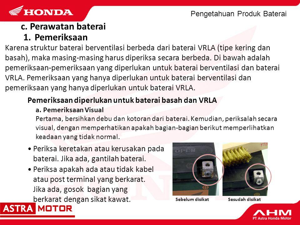 Pengetahuan Produk Baterai Periksa keretakan atau kerusakan pada baterai. Jika ada, gantilah baterai. c. Perawatan baterai 1.Pemeriksaan Karena strukt