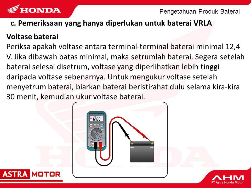Pengetahuan Produk Baterai c. Pemeriksaan yang hanya diperlukan untuk baterai VRLA Voltase baterai Periksa apakah voltase antara terminal-terminal bat
