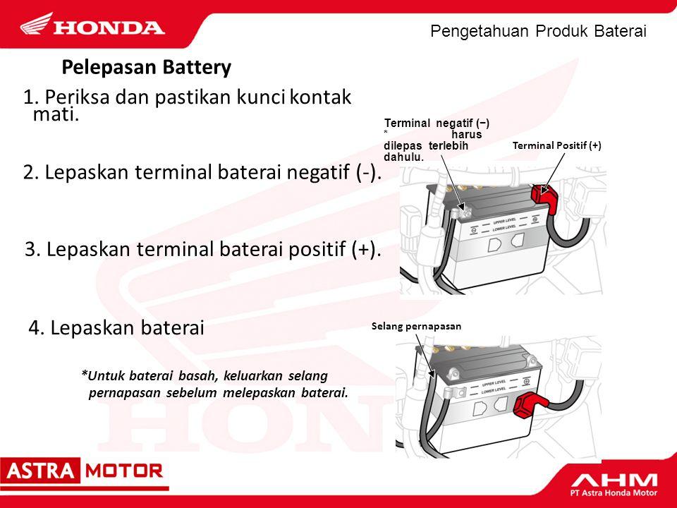 Pengetahuan Produk Baterai 1. Periksa dan pastikan kunci kontak mati. 2. Lepaskan terminal baterai negatif (-). 3. Lepaskan terminal baterai positif (