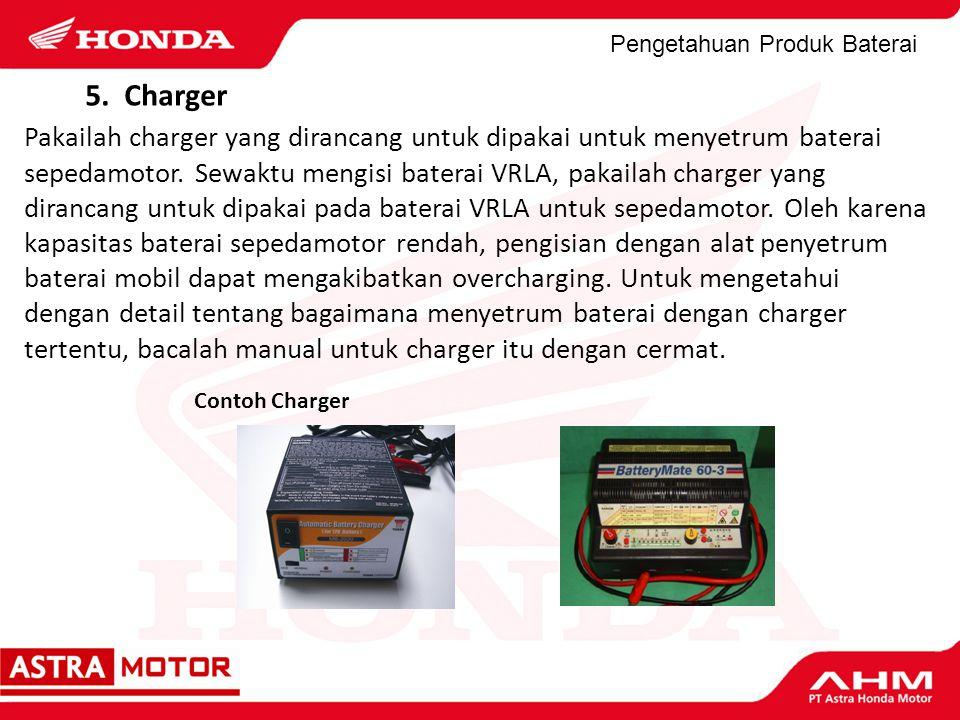 Pengetahuan Produk Baterai Contoh Charger 5. Charger Pakailah charger yang dirancang untuk dipakai untuk menyetrum baterai sepedamotor. Sewaktu mengis