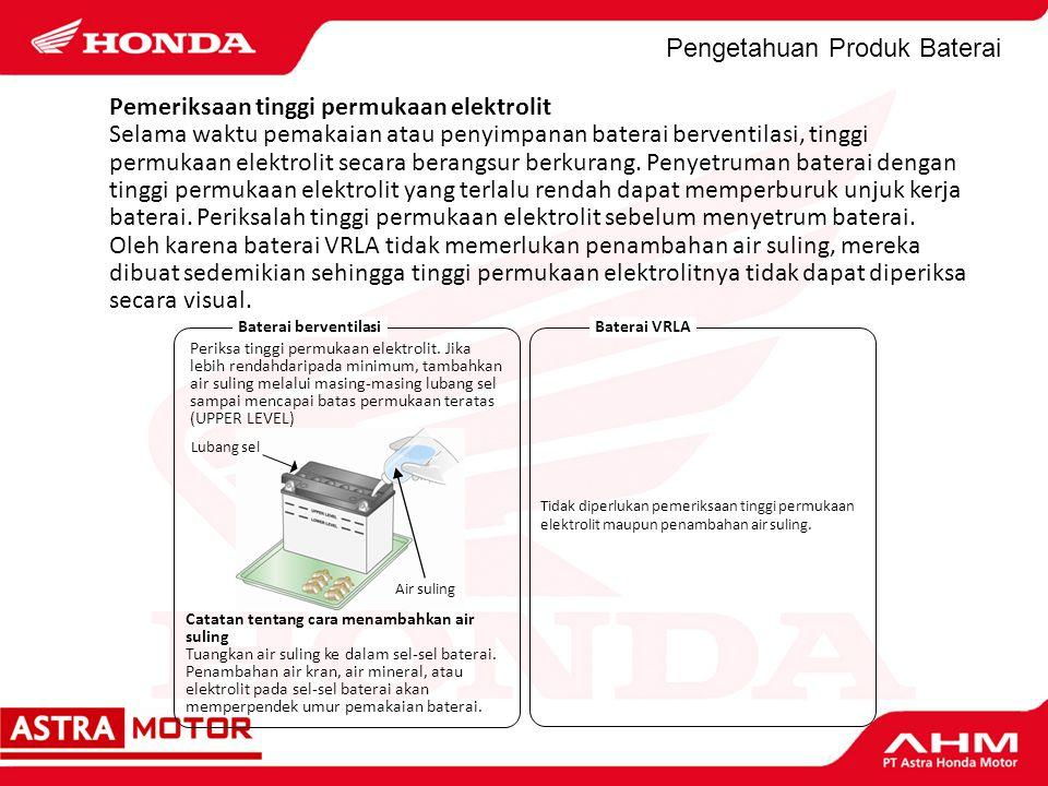 Pengetahuan Produk Baterai Pemeriksaan tinggi permukaan elektrolit Selama waktu pemakaian atau penyimpanan baterai berventilasi, tinggi permukaan elek