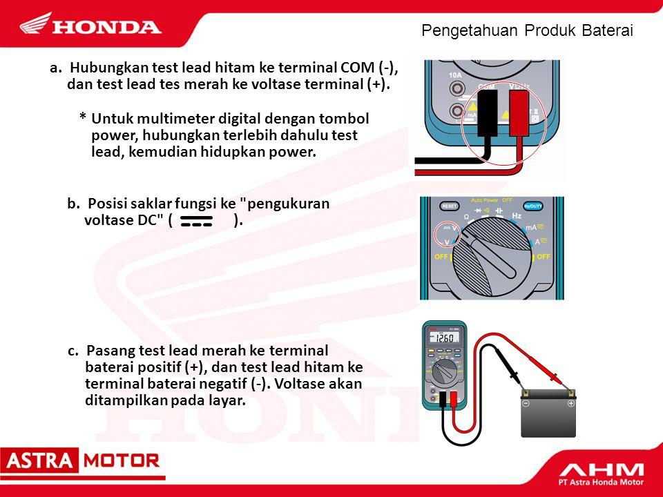 Pengetahuan Produk Baterai a. Hubungkan test lead hitam ke terminal COM (-), dan test lead tes merah ke voltase terminal (+). *Untuk multimeter digita