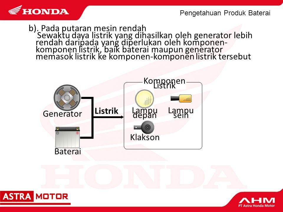 Pengetahuan Produk Baterai Lampu depan Lampu sein Baterai Klakson Listrik Generator b). Pada putaran mesin rendah Sewaktu daya listrik yang dihasilkan