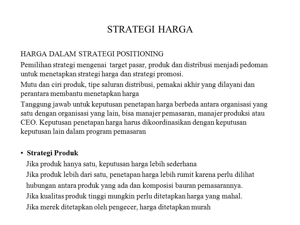STRATEGI HARGA HARGA DALAM STRATEGI POSITIONING Pemilihan strategi mengenai target pasar, produk dan distribusi menjadi pedoman untuk menetapkan strat