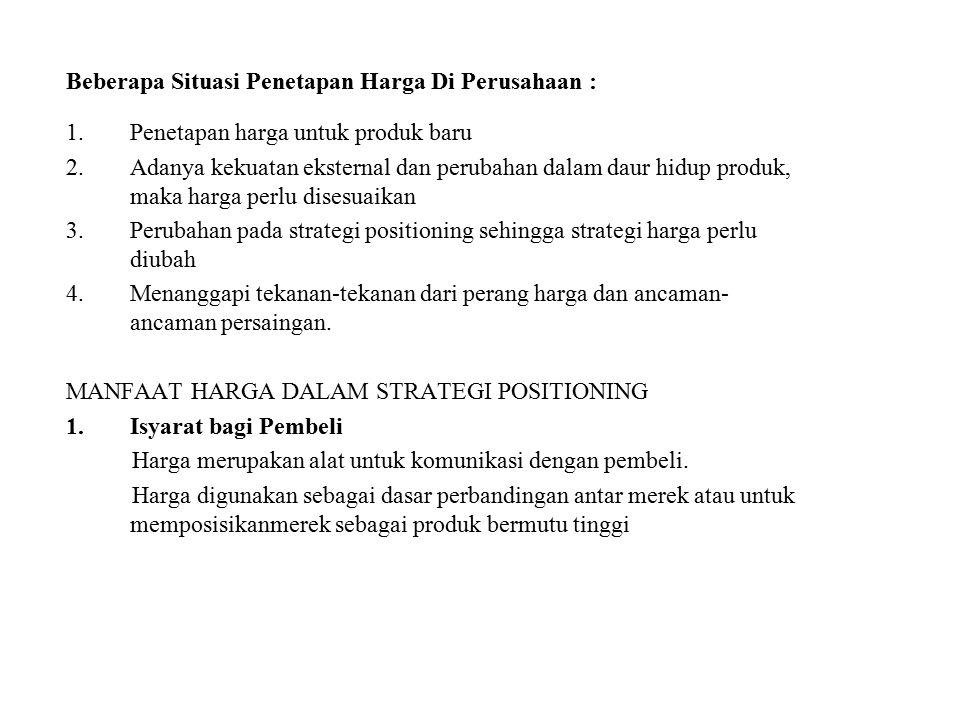 Beberapa Situasi Penetapan Harga Di Perusahaan : 1.Penetapan harga untuk produk baru 2.Adanya kekuatan eksternal dan perubahan dalam daur hidup produk