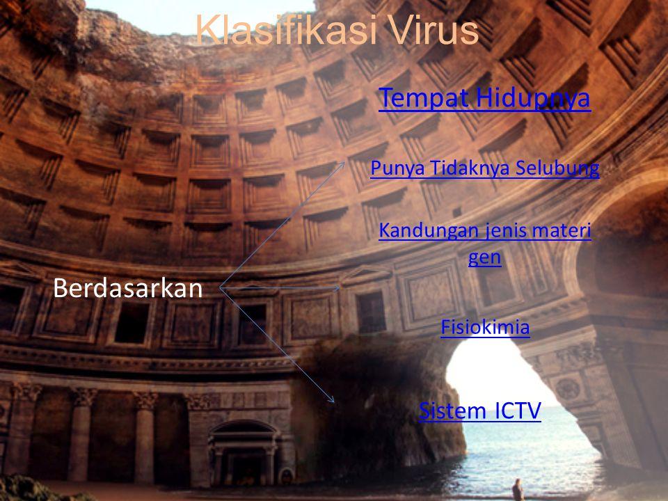 Klasifikasi Virus Berdasarkan Tempat Hidupnya Sistem ICTV Kandungan jenis materi gen Punya Tidaknya Selubung Fisiokimia