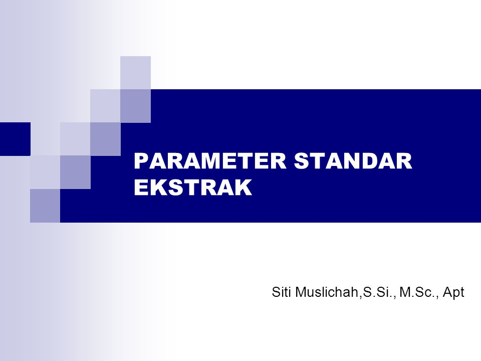 PARAMETER STANDAR EKSTRAK Siti Muslichah,S.Si., M.Sc., Apt