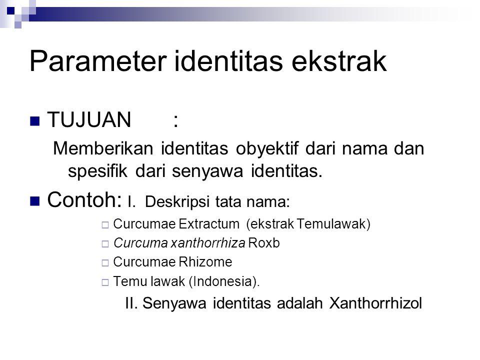 TUJUAN: Memberikan identitas obyektif dari nama dan spesifik dari senyawa identitas. Contoh: I. Deskripsi tata nama:  Curcumae Extractum (ekstrak Tem