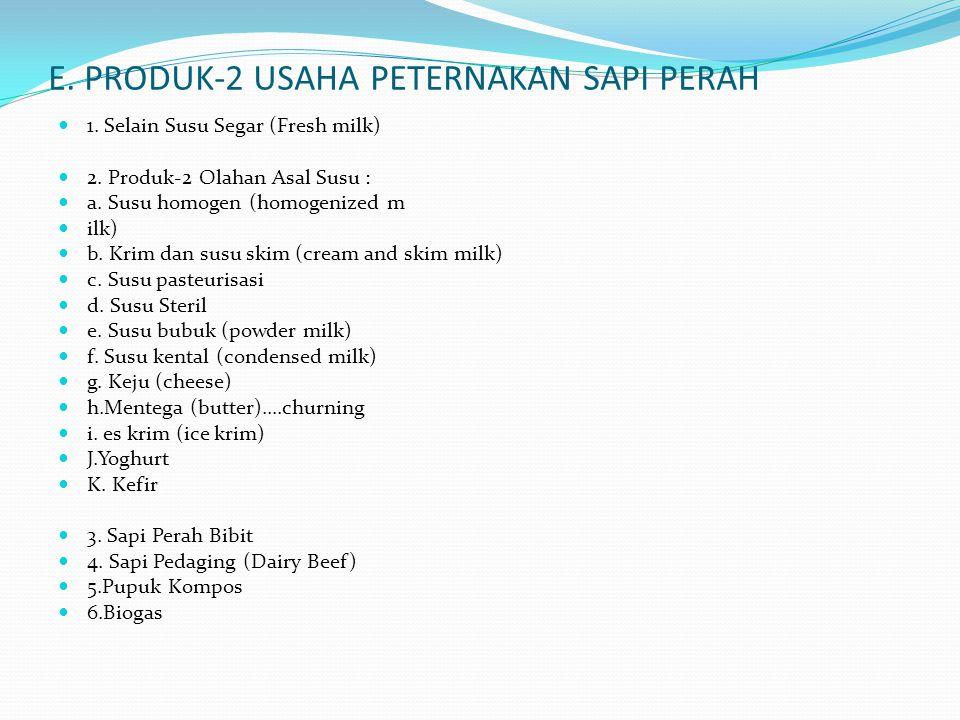 E. PRODUK-2 USAHA PETERNAKAN SAPI PERAH 1. Selain Susu Segar (Fresh milk) 2. Produk-2 Olahan Asal Susu : a. Susu homogen (homogenized m ilk) b. Krim d