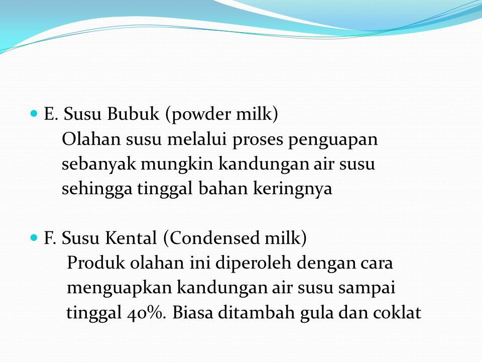 E. Susu Bubuk (powder milk) Olahan susu melalui proses penguapan sebanyak mungkin kandungan air susu sehingga tinggal bahan keringnya F. Susu Kental (