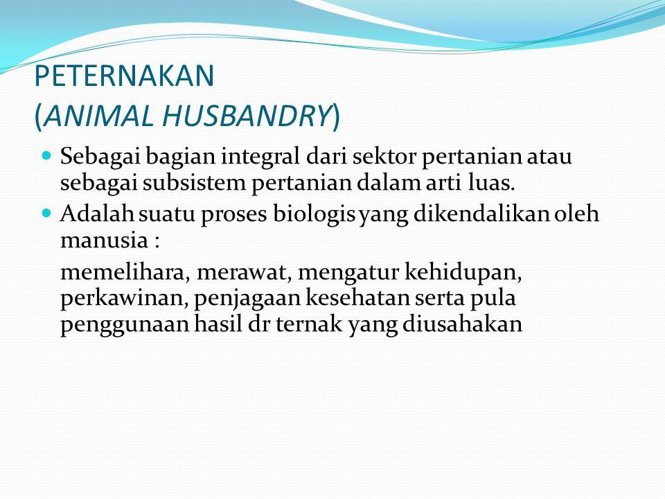 PETERNAKAN (ANIMAL HUSBANDRY) Sebagai bagian integral dari sektor pertanian atau sebagai subsistem pertanian dalam arti luas. Adalah suatu proses biol