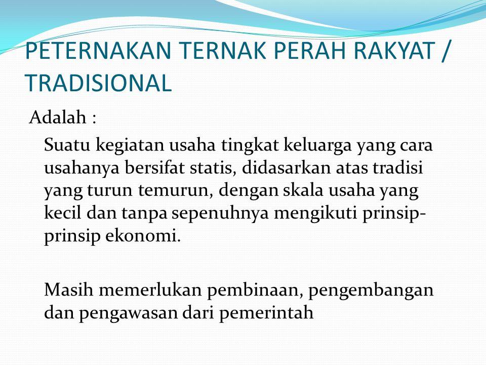 PETERNAKAN TERNAK PERAH RAKYAT / TRADISIONAL Adalah : Suatu kegiatan usaha tingkat keluarga yang cara usahanya bersifat statis, didasarkan atas tradis