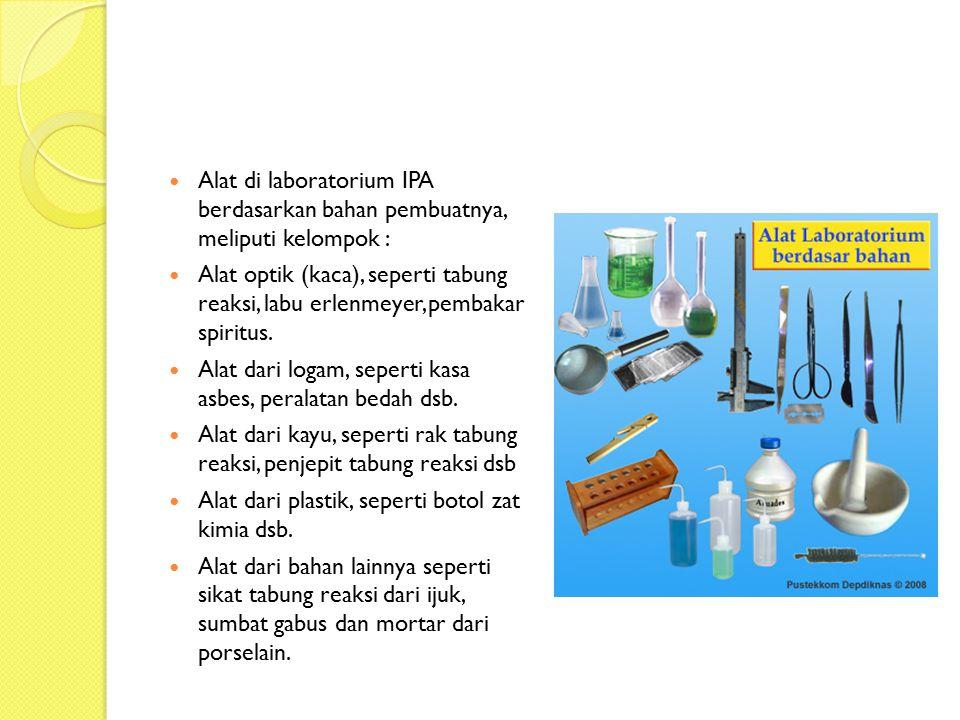 Alat di laboratorium IPA berdasarkan bahan pembuatnya, meliputi kelompok : Alat optik (kaca), seperti tabung reaksi, labu erlenmeyer, pembakar spiritu