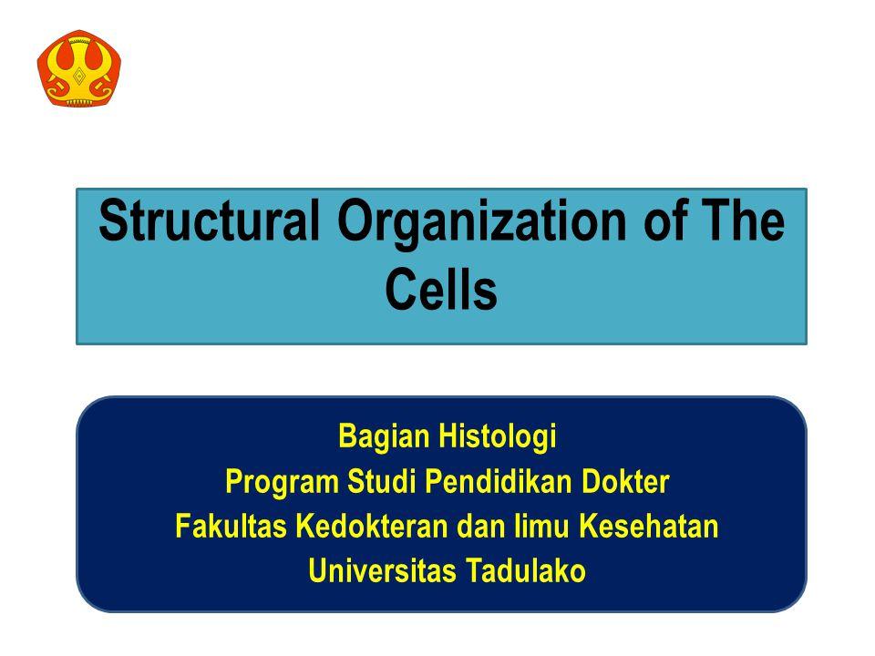 Bagian Histologi Program Studi Pendidikan Dokter Fakultas Kedokteran dan Iimu Kesehatan Universitas Tadulako 1 Structural Organization of The Cells