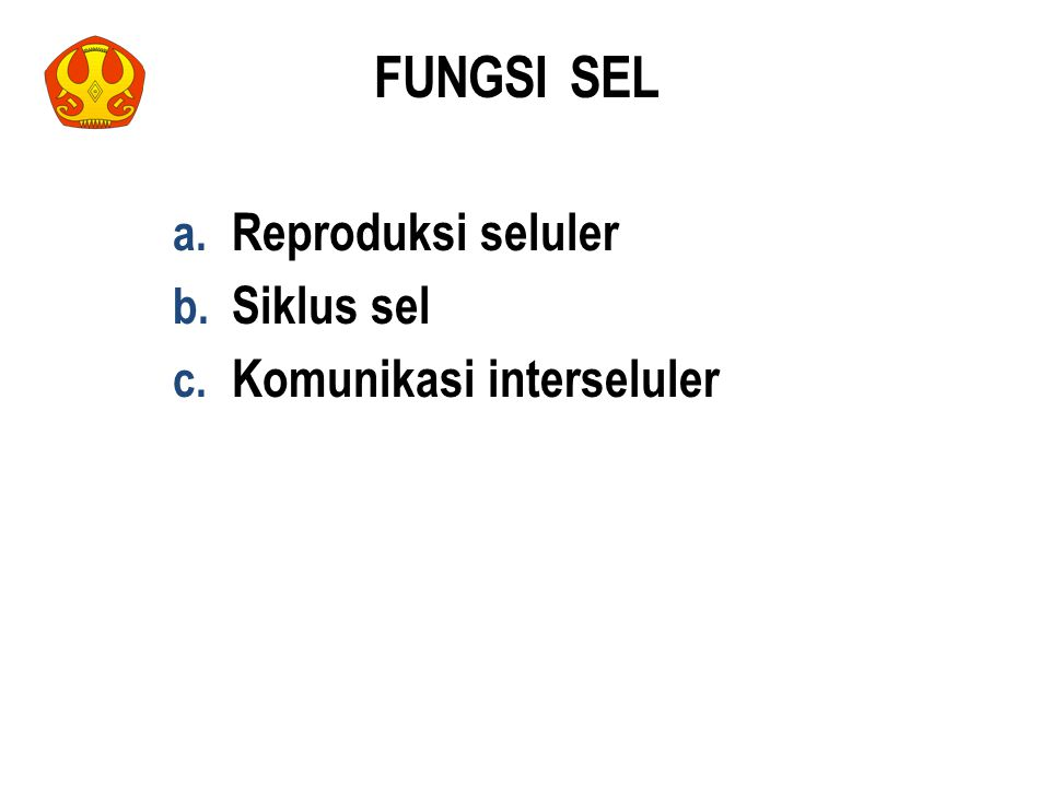 FUNGSI SEL a. Reproduksi seluler b. Siklus sel c. Komunikasi interseluler 37