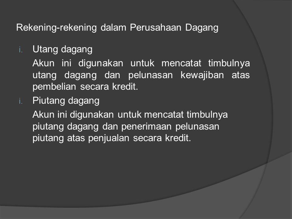 Rekening-rekening dalam Perusahaan Dagang e. Penjualan Akun ini dipergunakan untuk mencatat pendapatan dari penjualan barang dagangan. f. Retur penjua