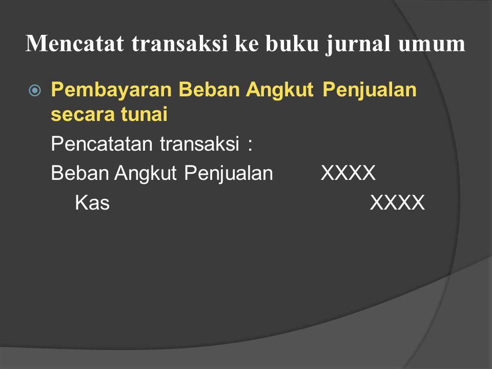Mencatat transaksi ke buku jurnal umum  Pelunasan Utang Dagang Pencatatan transaksi : Utang DagangXXXX KasXXXX  Penyetoran uang tunai dan barang dagangan ke Modal Pencatatan transaksi : KasXXXX PersediaanXXXX Modal XXXX  Pengambilan barang dagangan untuk kepentingan pribadi : Pencatatan transaksi : PriveXXXX PersediaanXXXX