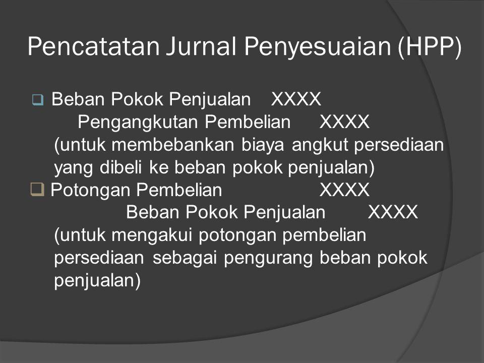 Pencatatan Jurnal Penyesuaian (HPP)  Beban Pokok PenjualanXXXX PersediaanXXXX (untuk membebankan biaya perolehan persediaan awal ke beban pokok penju