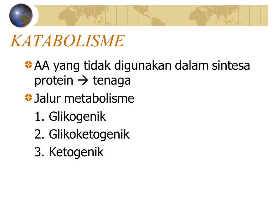 KATABOLISME AA yang tidak digunakan dalam sintesa protein  tenaga Jalur metabolisme 1. Glikogenik 2. Glikoketogenik 3. Ketogenik