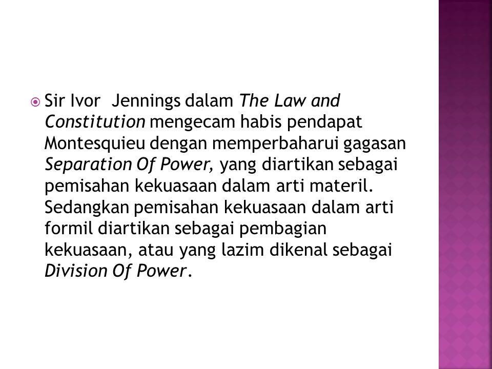  Sir Ivor Jennings dalam The Law and Constitution mengecam habis pendapat Montesquieu dengan memperbaharui gagasan Separation Of Power, yang diartika