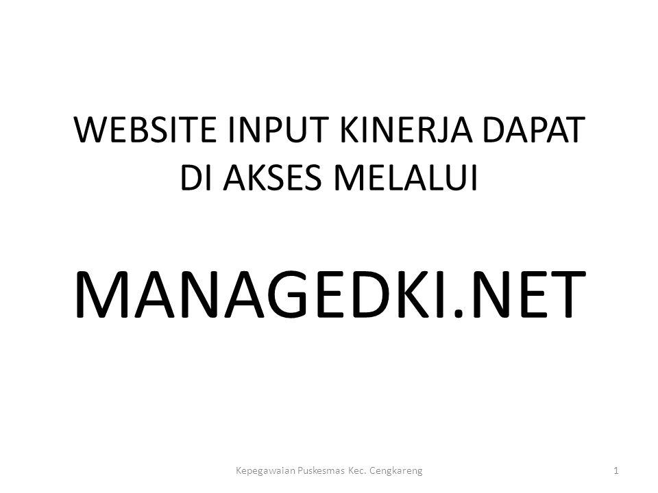 WEBSITE INPUT KINERJA DAPAT DI AKSES MELALUI MANAGEDKI.NET Kepegawaian Puskesmas Kec. Cengkareng1
