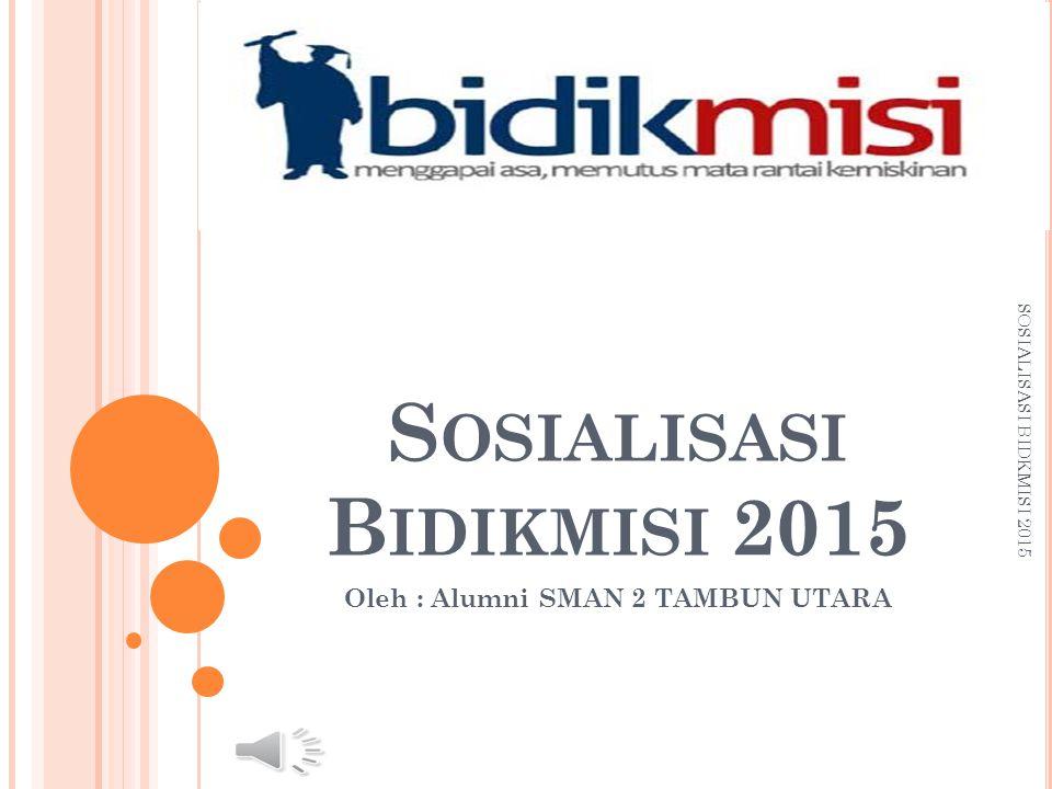 S OSIALISASI B IDIKMISI 2015 Oleh : Alumni SMAN 2 TAMBUN UTARA SOSIALISASI BIDKMISI 2015