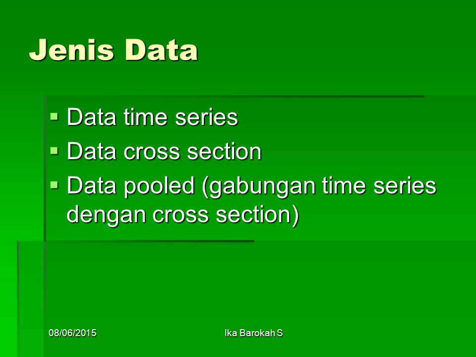 Jenis Data  Data time series  Data cross section  Data pooled (gabungan time series dengan cross section) 08/06/2015Ika Barokah S