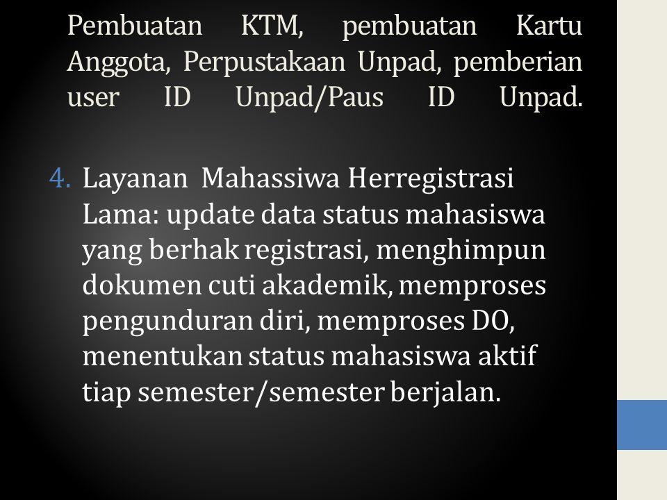 Pembuatan KTM, pembuatan Kartu Anggota, Perpustakaan Unpad, pemberian user ID Unpad/Paus ID Unpad.