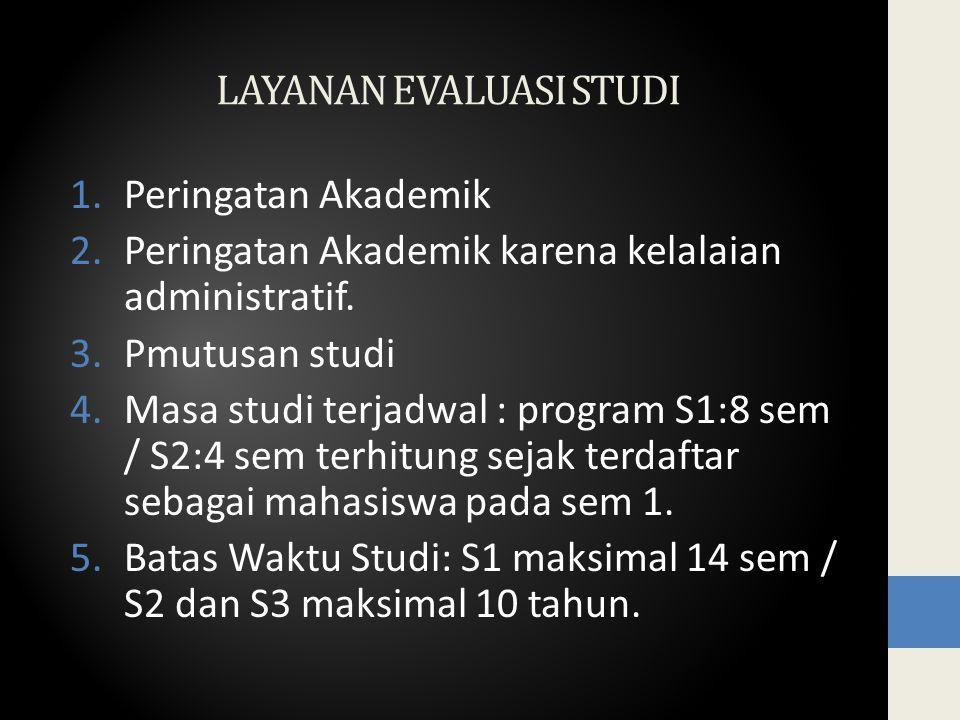 LAYANAN EVALUASI STUDI 1.Peringatan Akademik 2.Peringatan Akademik karena kelalaian administratif.