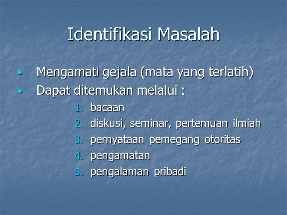 Identifikasi Masalah Mengamati gejala (mata yang terlatih) Mengamati gejala (mata yang terlatih) Dapat ditemukan melalui : Dapat ditemukan melalui : 1