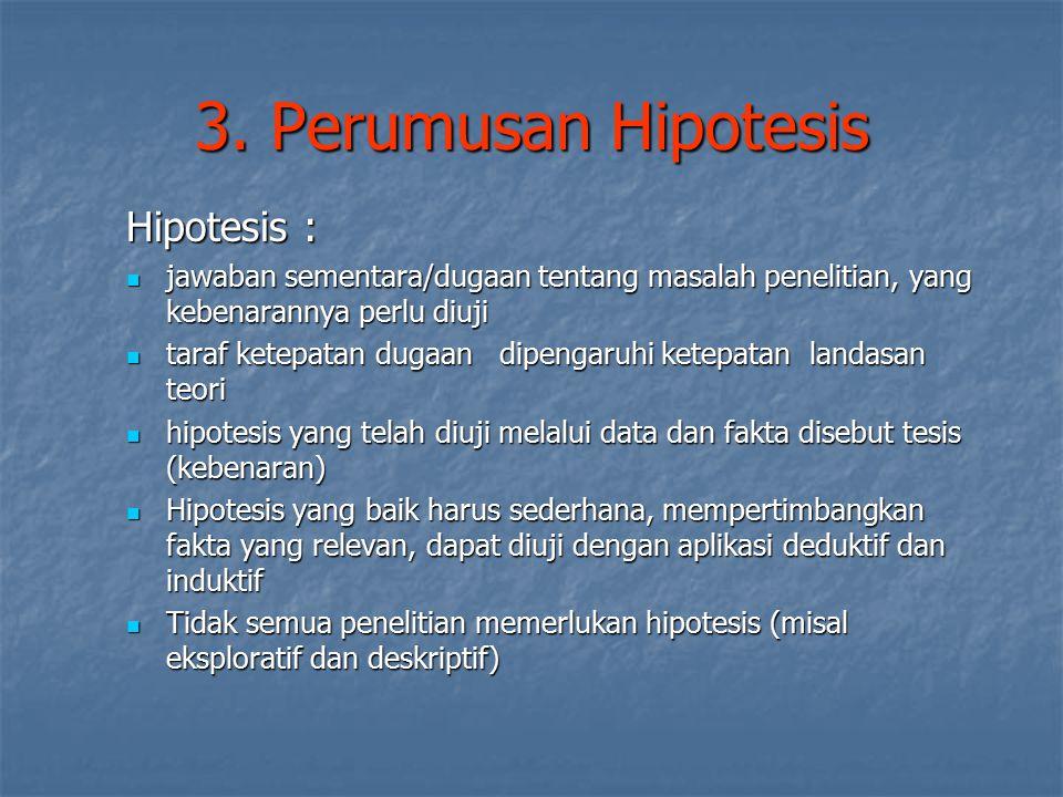 3. Perumusan Hipotesis Hipotesis : jawaban sementara/dugaan tentang masalah penelitian, yang kebenarannya perlu diuji jawaban sementara/dugaan tentang