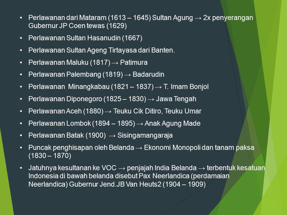 13 Perlawanan dari Mataram (1613 – 1645) Sultan Agung → 2x penyerangan Gubernur JP Coen tewas (1629) Perlawanan Sultan Hasanudin (1667) Perlawanan Sul