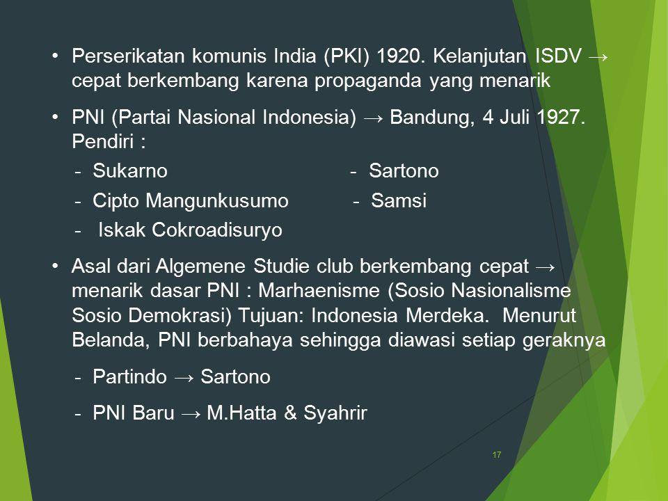 17 Perserikatan komunis India (PKI) 1920. Kelanjutan ISDV → cepat berkembang karena propaganda yang menarik PNI (Partai Nasional Indonesia) → Bandung,