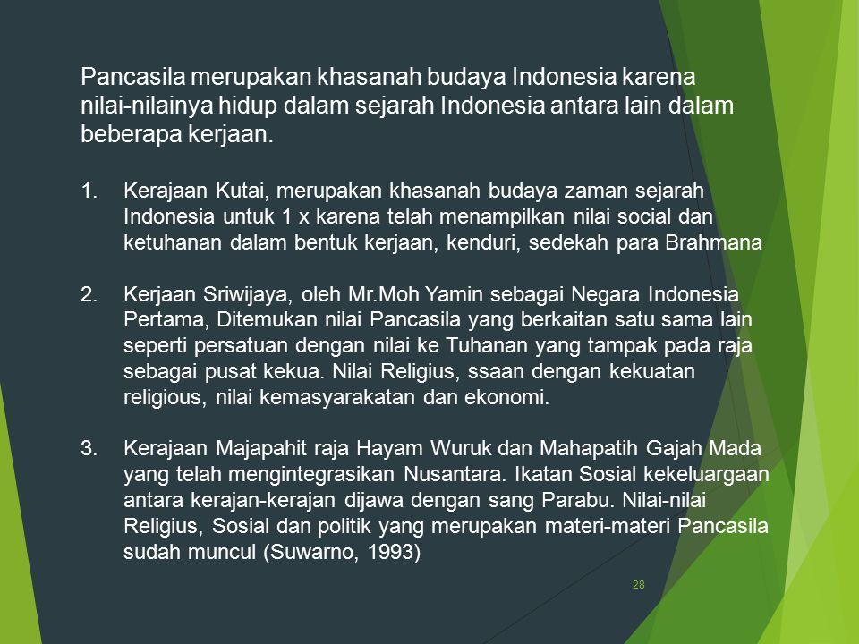 28 Pancasila merupakan khasanah budaya Indonesia karena nilai-nilainya hidup dalam sejarah Indonesia antara lain dalam beberapa kerjaan. 1.Kerajaan Ku