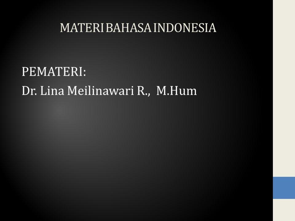 MATERI BAHASA INDONESIA PEMATERI: Dr. Lina Meilinawari R., M.Hum