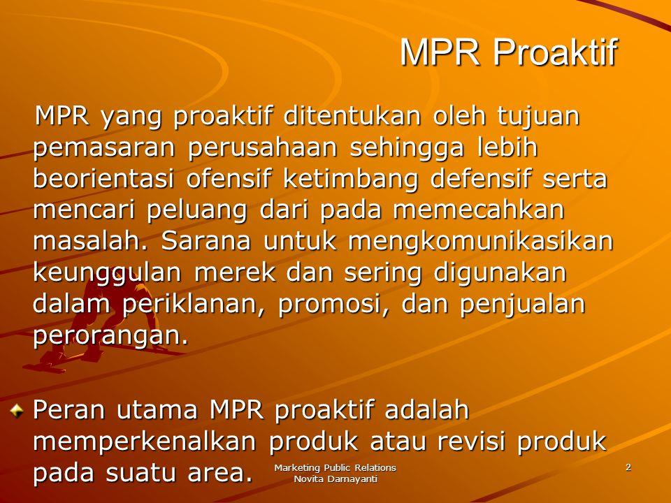Marketing Public Relations Novita Damayanti 2 MPR Proaktif MPR yang proaktif ditentukan oleh tujuan pemasaran perusahaan sehingga lebih beorientasi of