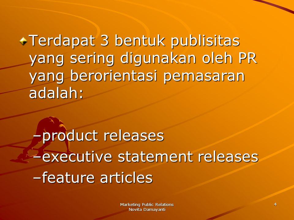 Marketing Public Relations Novita Damayanti 5 Product release Yaitu mengumumkan produk-produk baru, memberikan informasi yang relevan mengenai fitur dan manfaat produk, serta memberitahu para pendengar/pembaca bagaimana informasi tambahan dapat diperoleh.