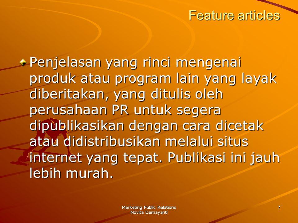 Marketing Public Relations Novita Damayanti 7 Feature articles Penjelasan yang rinci mengenai produk atau program lain yang layak diberitakan, yang di