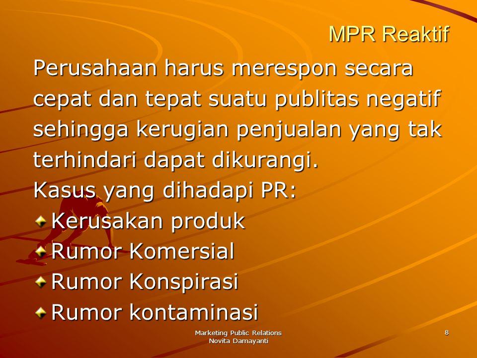 Marketing Public Relations Novita Damayanti 8 MPR Reaktif Perusahaan harus merespon secara cepat dan tepat suatu publitas negatif sehingga kerugian pe