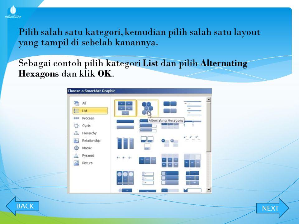 Klik tombol perintah SmartArt pada tab Insert pada grup Illustrations, seperti gambar berikut : NEXT BACK SMART ART
