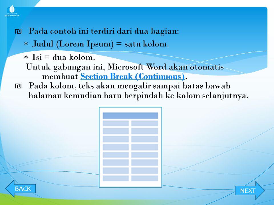   Pilih kumpulan teks seperti contoh berikut.   Pada Page Layout tab, Page Setup grup, klik Columns.   Pilih Two untuk membuat dua kolom BACK NE
