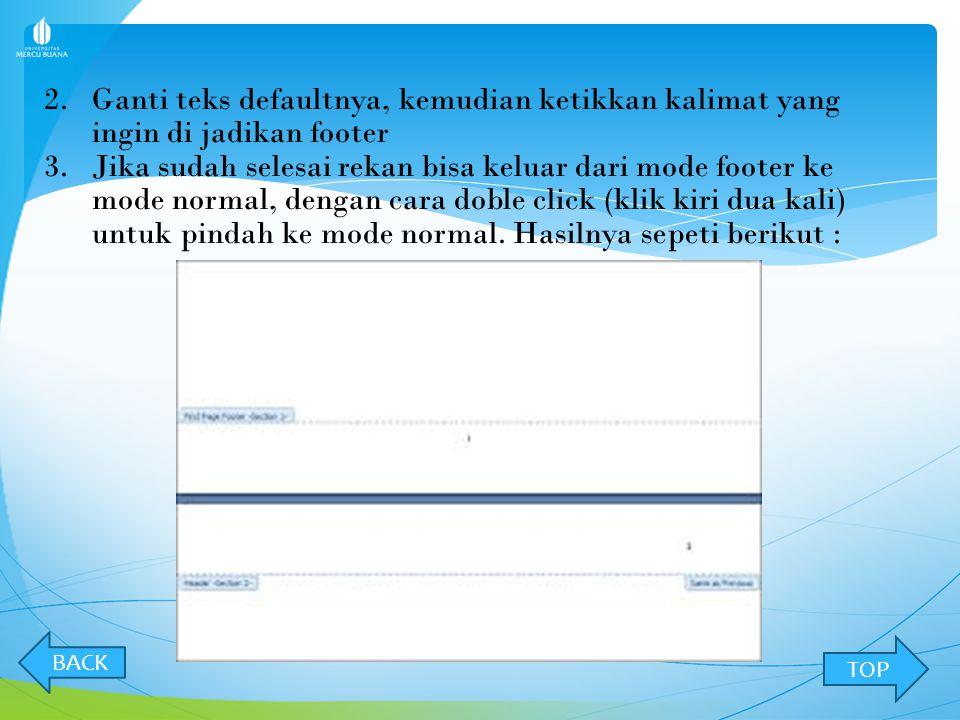 MEMBUAT FOOTER 1.Klik menu Insert >> Footer, dan pilih salah satu mode footer yang rekan sukai BACK NEXT