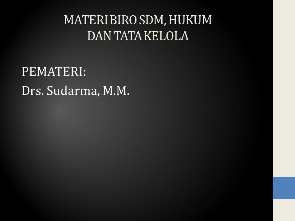 MATERI BIRO SDM, HUKUM DAN TATA KELOLA PEMATERI: Drs. Sudarma, M.M.
