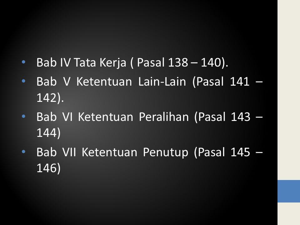 Bab IV Tata Kerja ( Pasal 138 – 140). Bab V Ketentuan Lain-Lain (Pasal 141 – 142).