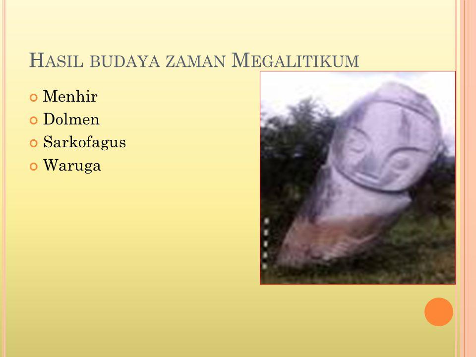 H ASIL BUDAYA ZAMAN M EGALITIKUM Menhir Dolmen Sarkofagus Waruga
