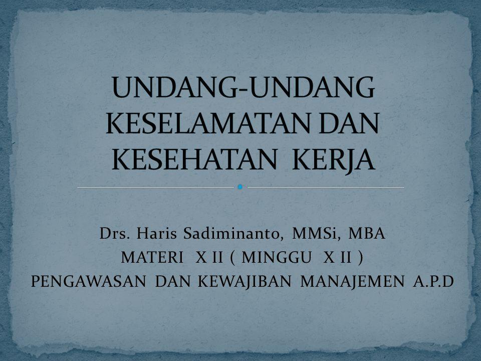 Drs. Haris Sadiminanto, MMSi, MBA MATERI X II ( MINGGU X II ) PENGAWASAN DAN KEWAJIBAN MANAJEMEN A.P.D