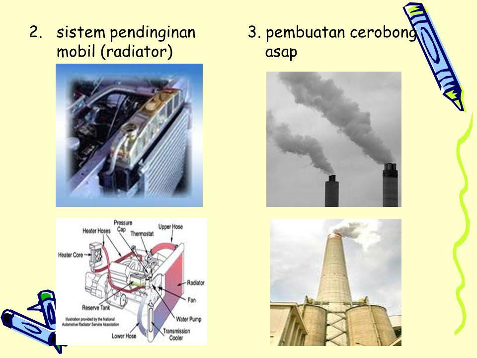 2.sistem pendinginan mobil (radiator) 3. pembuatan cerobong asap