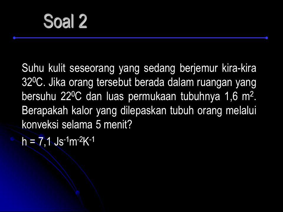 Soal 2 Suhu kulit seseorang yang sedang berjemur kira-kira 32 0 C.